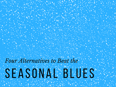 Four Alternatives to Beat the Seasonal Blues